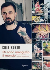 Chef Rubio, Mi sono mangiato il mondo, Rizzoli