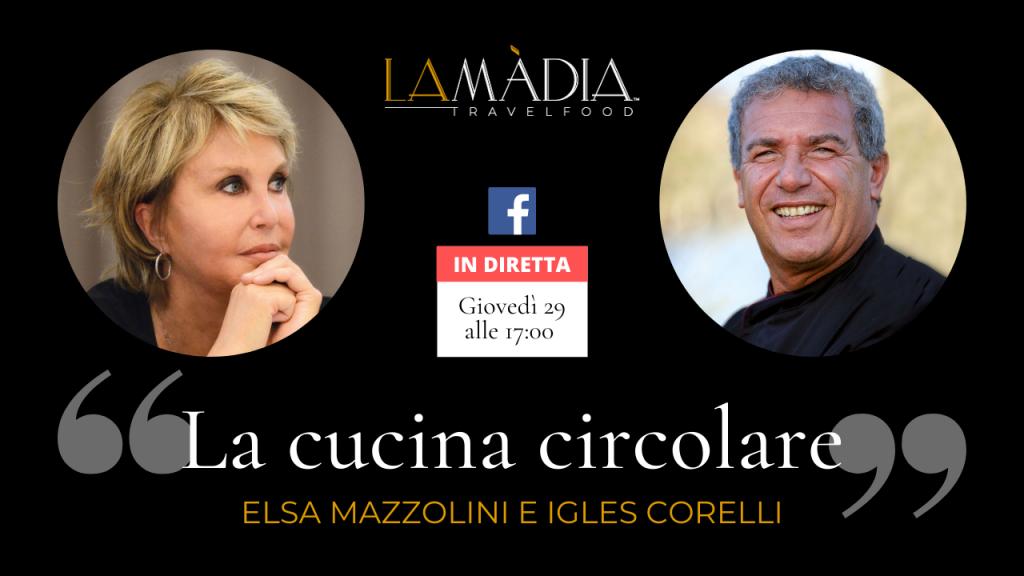 La cucina circolare: Elsa Mazzolini incontra Igles Corelli sulla pagina Facebook de La Madia Travelfood